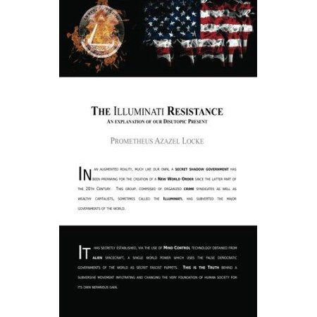 The Illuminati Resistance  An Explanation Of Our Disutopic Present  A Pamphlet Distributed In The Year 2022 Calling For Change In The Established Novus Ordo Seclorum