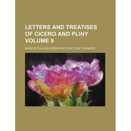 Letters and Treatises of Cicero and Pliny Volume 9