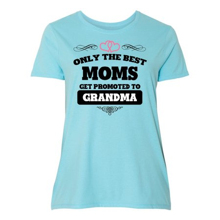 Only The Best Moms Get Promoted to Grandma Women's Plus Size