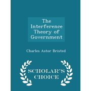 The Interference Theory of Government - Scholar's Choice Edition