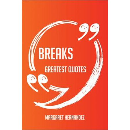 Breaks Greatest Quotes - Quick, Short, Medium Or Long Quotes. Find The Perfect Breaks Quotations For All Occasions - Spicing Up Letters, Speeches, And Everyday Conversations. - (Best Break Up Speech)