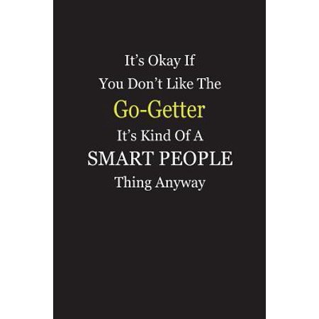 It's Okay If You Don't Like The Go-Getter It's Kind Of A Smart People Thing Anyway: Blank Lined Notebook Journal Paperback