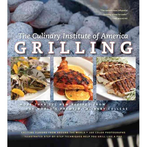 Grilling: More Than 175 New Recipes From the World's Premier Culinary College