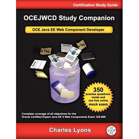Ocejwcd Study Companion : Certified Expert Java Ee 6 Web Component  Developer (Oracle Exam 1z0-899)