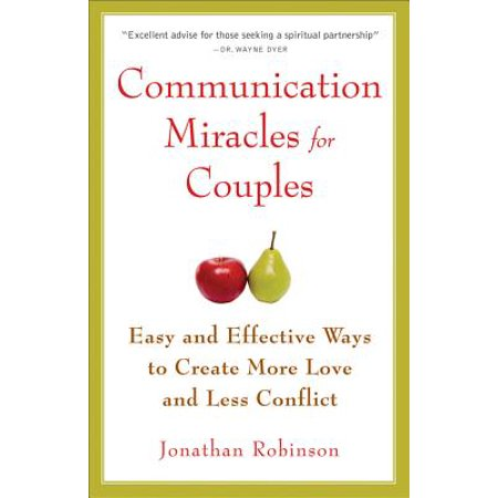 Communication Miracles for Couples : Easy and Effective Tools to Create More Love and Less (Effective Communication Skills For The Caring Nurse)