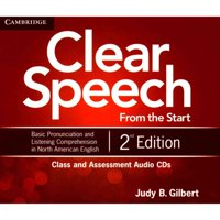 Clear Speech from the Start Class and Assessment Audio CDs (4) : Basic Pronunciation and Listening Comprehension in North American English