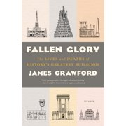 Fallen Glory : The Lives and Deaths of History's Greatest Buildings