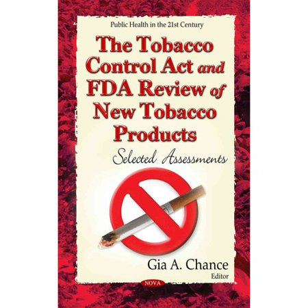 The Tobacco Control Act and FDA Review of New Tobacco Products: Selected Assessments