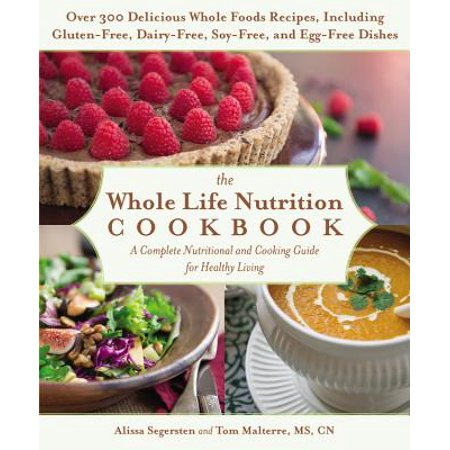 The Whole Life Nutrition Cookbook : Over 300 Delicious Whole Foods Recipes, Including Gluten-Free, Dairy-Free, Soy-Free, and Egg-Free Dishes - Halloween Recipes Using Eggs