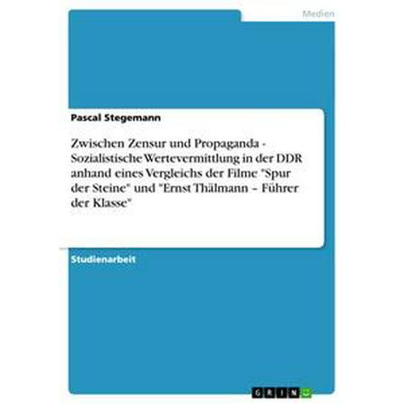 Zwischen Zensur und Propaganda - Sozialistische Wertevermittlung in der DDR anhand eines Vergleichs der Filme 'Spur der Steine' und 'Ernst Thälmann - Führer der Klasse' - - Halloween Filme Kaufen