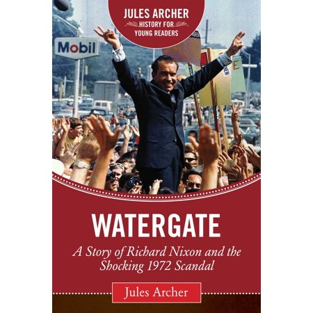 Watergate : A Story of Richard Nixon and the Shocking 1972