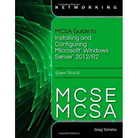 MCSA Guide to Installing and Configuring Microsoft Windows Server 2012 /R2 Exam 70-410 by (Windows Server 2012 R2 Step By Step)