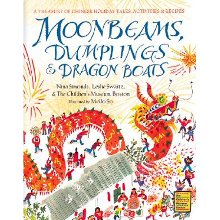 Moonbeams, Dumplings & Dragon Boats: A Treasury of Chinese Holiday Tales, Activities & (Recipes For Harvest Moon Tale Of Two Towns)