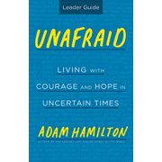 Unafraid Leader Guide : Living with Courage and Hope in Uncertain Times