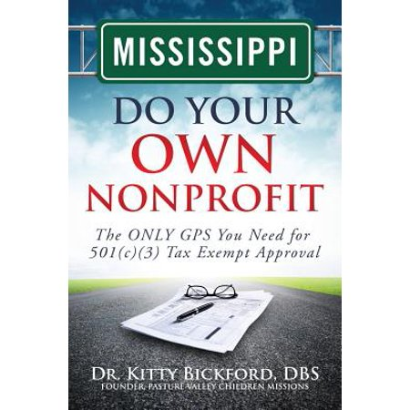 Mississippi Do Your Own Nonprofit : The Only GPS You Need for 501c3 Tax Exempt