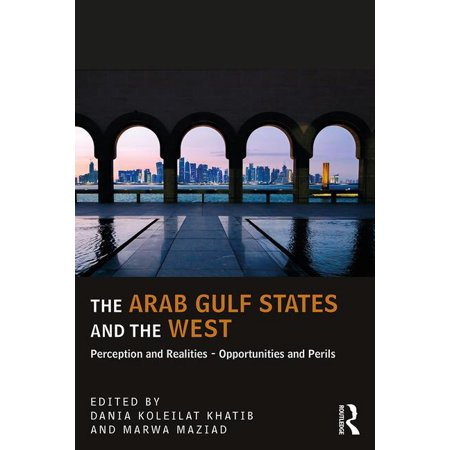 The Arab Gulf States and the West : Perceptions and Realities - Opportunities and