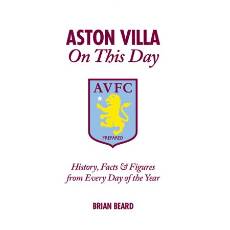 Aston Villa On This Day: History, Facts & Figures from Every Day of the Year - (Aston Villa Vs Arsenal Head To Head)