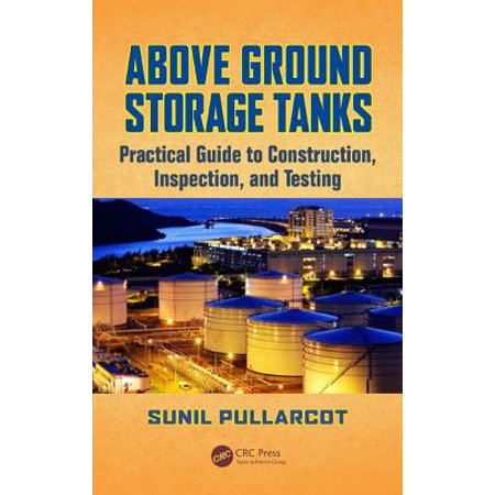 Above Tank - Above Ground Storage Tanks : Practical Guide to Construction, Inspection, and Testing