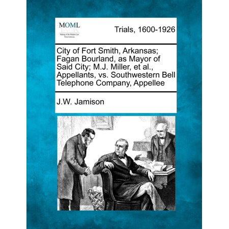 City of Fort Smith, Arkansas; Fagan Bourland, as Mayor of Said City; M.J. Miller, et al., Appellants, vs. Southwestern Bell Telephone Company, Appellee - Party City Arkansas