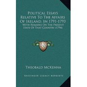 Political Essays Relative to the Affairs of Ireland, in 1791-1793 : With Remarks on the Present State of That Country (1794)
