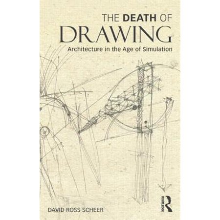 The Death of Drawing : Architecture in the Age of Simulation (Aging Simulation)