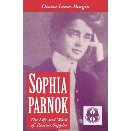 Sophia Parnok : The Life and Work of Russia's Sappho