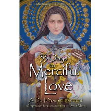 33 Days to Merciful Love : A Do-It-Yourself Retreat in Preparation for Divine Mercy Consecration