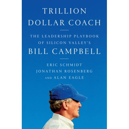 Trillion Dollar Coach : The Leadership Playbook of Silicon Valley's Bill (Value Of Silver Certificate One Dollar Bill)