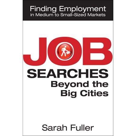 Job Searches Beyond the Big Cities: Finding Employment in Medium to Small-Sized Markets - eBook