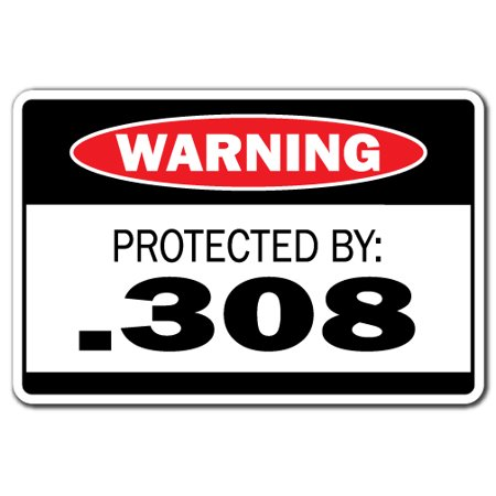 PROTECTED BY .308 Warning Decal ammo gun rifle pistol revolver bullet