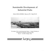 Sustainable Development of Industrial Parks : Proceedings of the Second International Chinese -- German Workshop on Sustainable Develepment of Industrial Parks May 14 -- 16, 2007 in Beijing, China