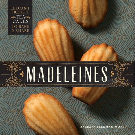 Madeleines : Elegant French Tea Cakes to Bake and Share - Cake And Bake