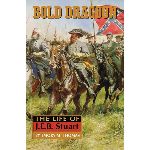 Bold Dragoon: The Life of J.E.B. Stuart