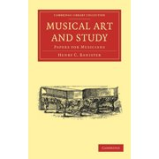 Cambridge Library Collection - Music: Musical Art and Study: Papers for Musicians (Paperback)