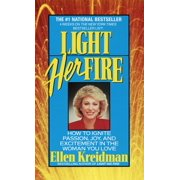 Light Her Fire : How to Ignite Passion, Joy, and Excitement in the Women You Love