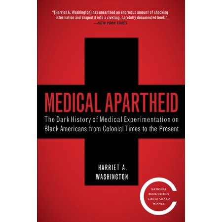 Medical Apartheid : The Dark History of Medical Experimentation on Black Americans from Colonial Times to the Present](History On Halloween)