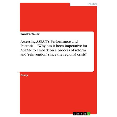 Assessing ASEAN's Performance and Potential - 'Why has it been imperative for ASEAN to embark on a process of reform and 'reinvention' since the regional crisis?' -