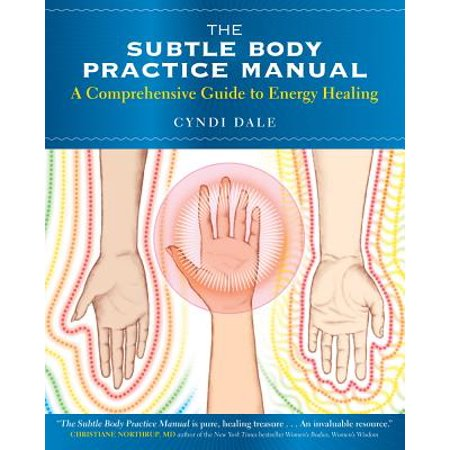 The Subtle Body Practice Manual : A Comprehensive Guide to Energy Healing