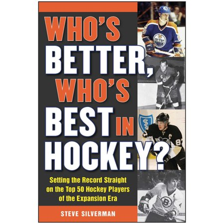 Who's Better, Who's Best in Hockey? : Setting the Record Straight on the Top 50 Hockey Players of the Expansion