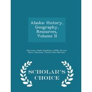 Alaska : History, Geography, Resources, Volume II - Scholar's Choice Edition