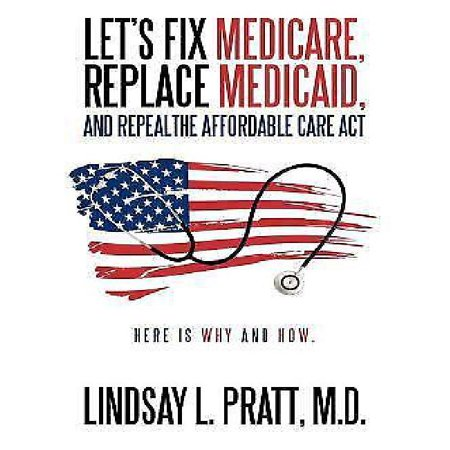 Lets Fix Medicare  Replace Medicaid  And Repealthe Affordable Care Act