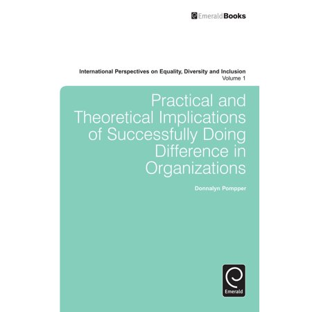 Practical and Theoretical Implications of Successfully Doing Difference in Organizations - (Behavior Management From Theoretical Implications To Practical Applications)