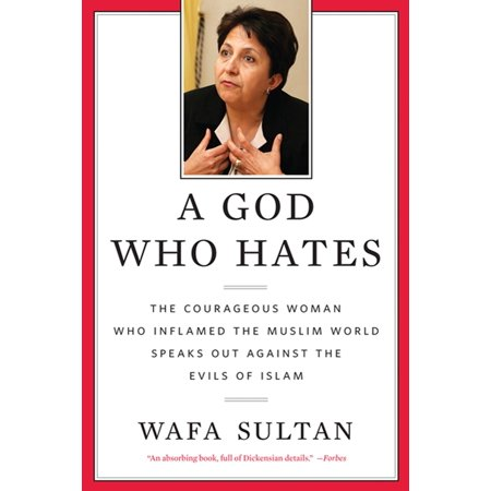 A God Who Hates : The Courageous Woman Who Inflamed the Muslim World Speaks Out Against the Evils of (The Most Hated Woman In The World)