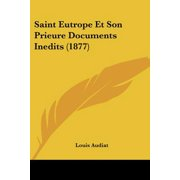 Saint Eutrope Et Son Prieure Documents Inedits (1877)