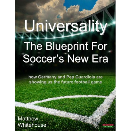 Universality | The Blueprint for Soccer's New Era: How Germany and Pep Guardiola are showing us the Future Football Game - eBook - Pep Assembly Games