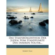 Das Staatsburgerthum Der Juden : Vom Standpunkte Der Inneren Politik.