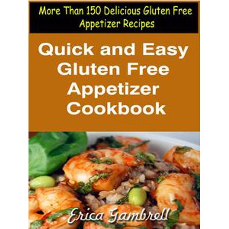 Quick and Easy Gluten Free Appetizer Cookbook : More Than 150 Delicious Gluten Free Appetizer Recipes - - Quick And Easy Halloween Appetizers