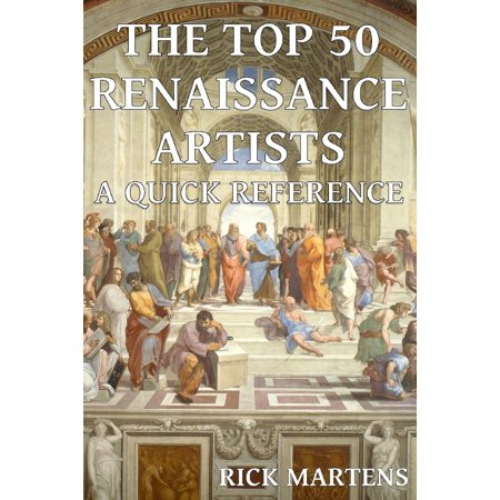The Top 50 Renaissance Artists A Quick Reference - eBook](Renaissance Tops)