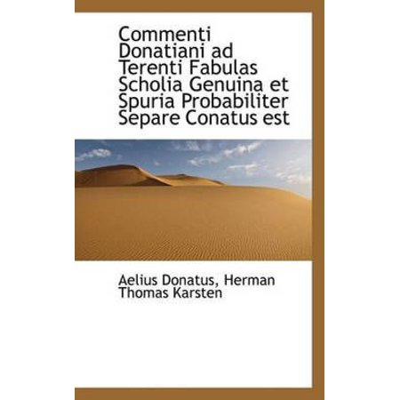 Commenti Donatiani Ad Terenti Fabulas Scholia Genuina Et Spuria Probabiliter Separe Conatus Est