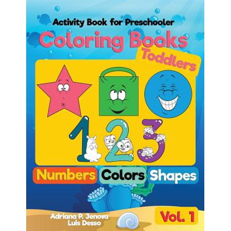 Coloring Books for Toddlers : Numbers Colors Shapes: Activity Book for Preschooler: Sea Life, Fruits and Preschool Prep Activity Learning: Baby Activity Book for Kids Ages 1-2 2-4 4-8 Boys - Preschool Halloween Art Activities